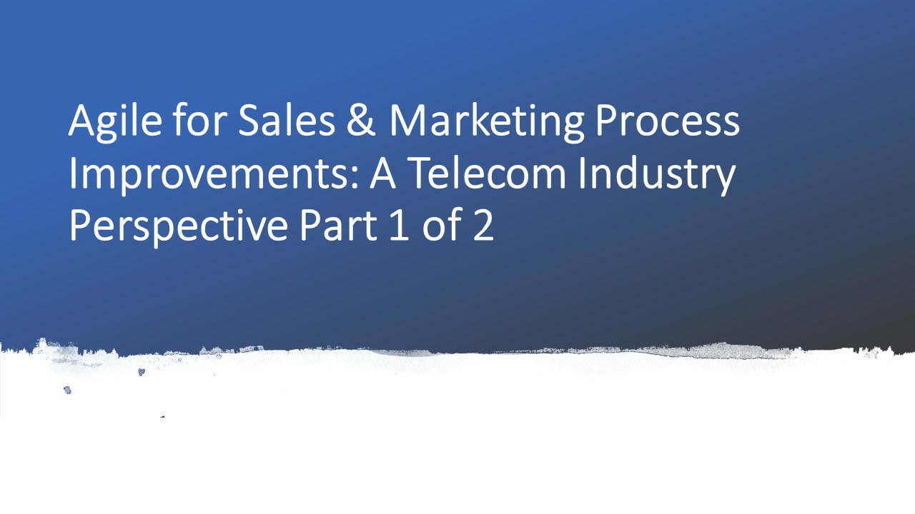 agile for sales and marketing process improvements- a telecom industry perspective part 1 of 2 by dr shruti bhat