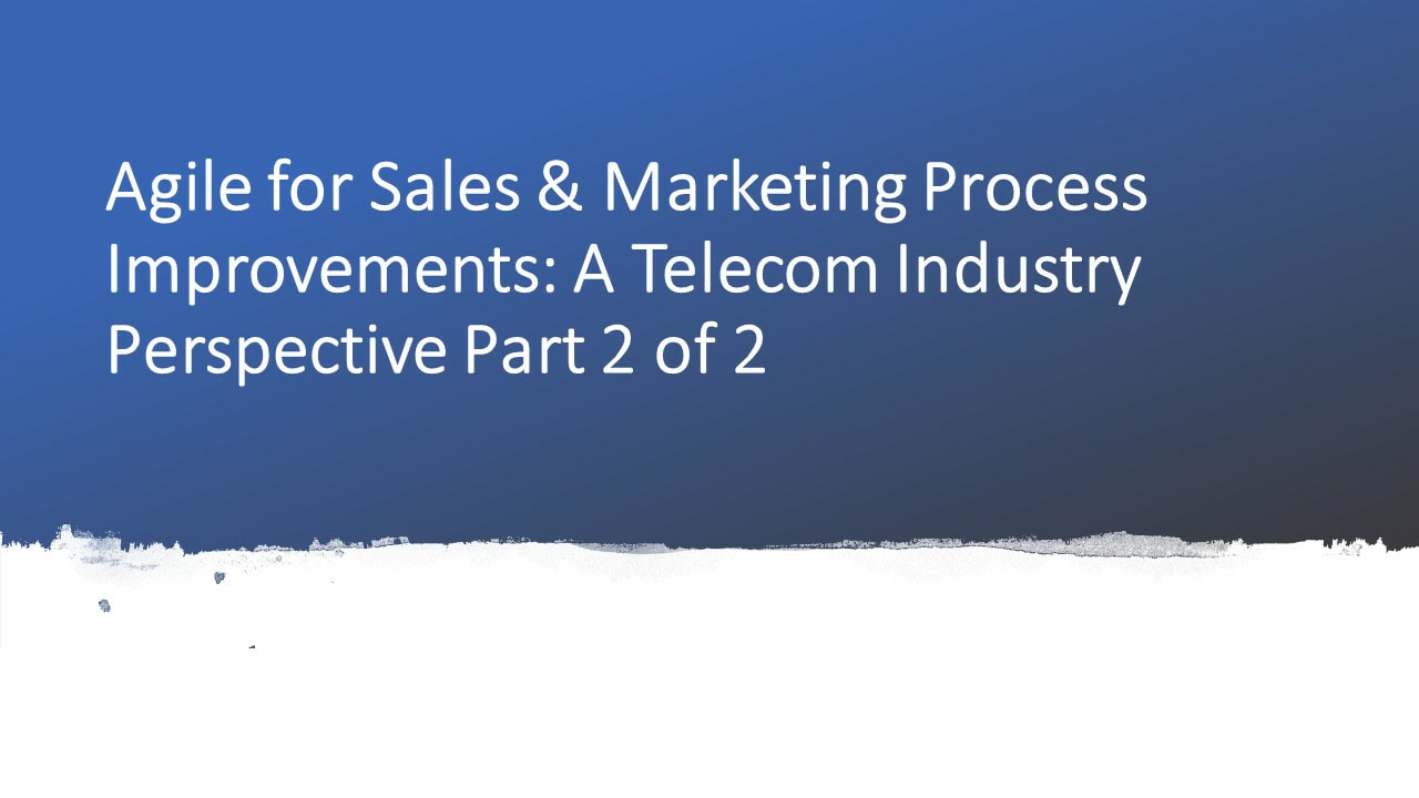 Agile for sales and marketing process improvements- a telecom industry perspective part 2 of 2 by dr shruti bhat