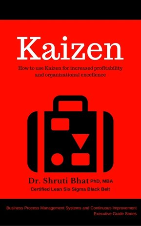 Kaizen by Shruti Bhat, Pharmaceutical Continuous Improvement Consultant, Lean Six Sigma Black Belt