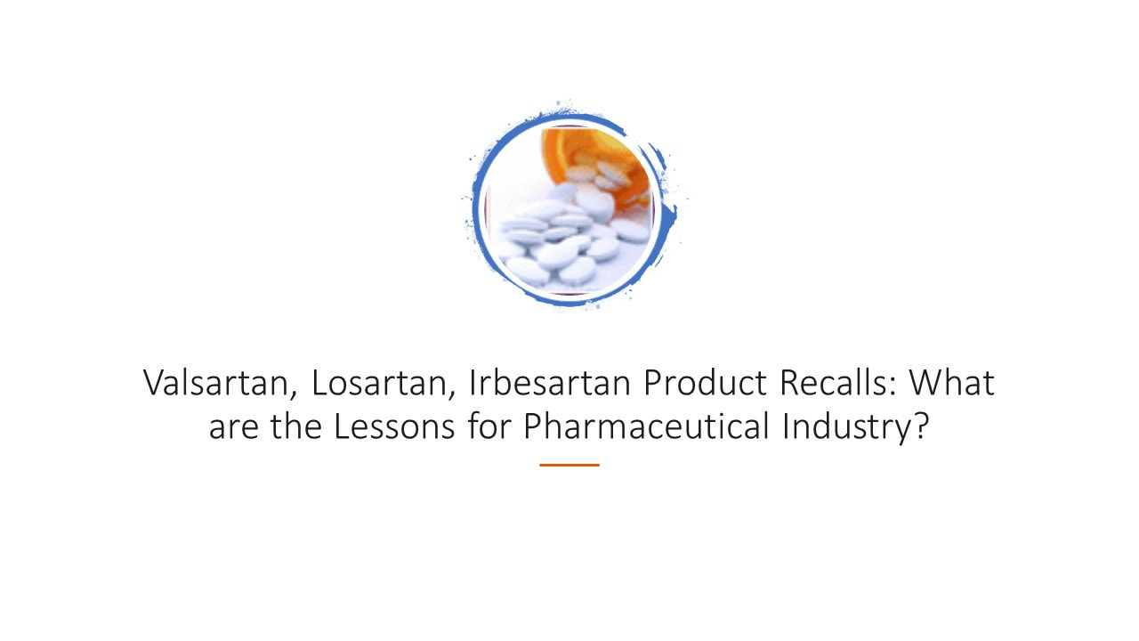valsartan, losartan, irbesartan product recalls: what are the lessons for pharmaceutical industry? by dr shruti bhat