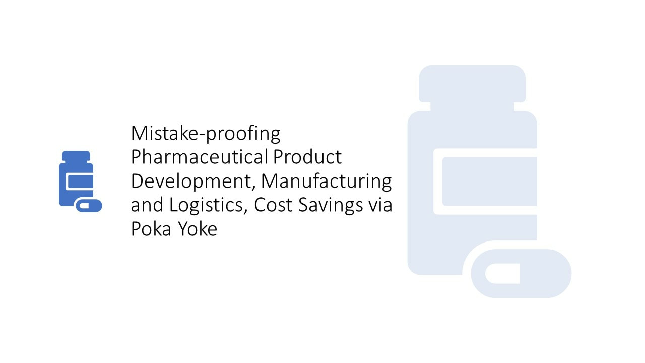 mistake-proofing pharmaceutical product development, manufacturing and logistics, cost-savings via poka yoke by dr shruti bhat