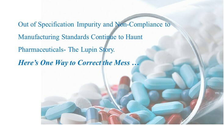 out of specification impurity and non-compliance to manufacturing standrds continue to haunt pharmaceuticals- the lupin story. Way to correct the mess by dr shruti bhat, continuous improvement tools, kaizen
