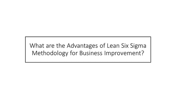 what are the advantages of lean six sigma methodology for business improvement, learn continuous improvement with mastermind dr shruti bhat