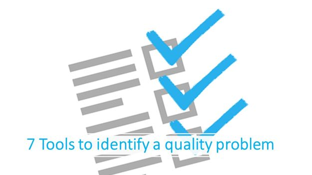 7 tools to identify a quality problem