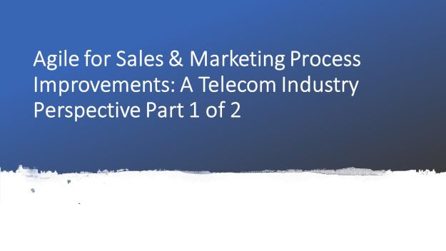agile for sales and marketing process improvements- a telecom industry perspective part 1 of 2, dr shruti bhat