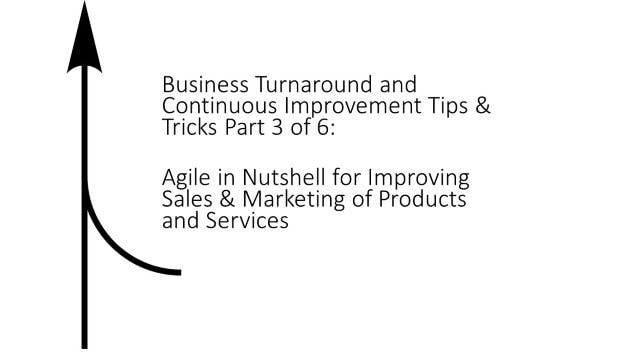 business turnaround tips and tricks part 3 of 6, agile in nutshell for improving sales and marketing of products and services, shruti bhat