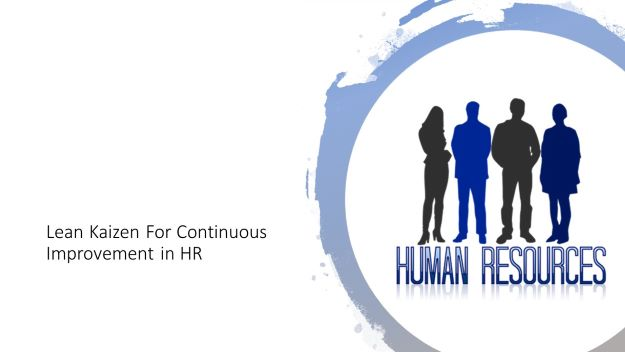 Lean, kaizen for continuous improvement in HR (human Resources)