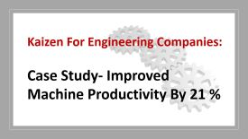 how to improve machine utilization by 21 percente via flow kaizen, blitz kaizen and gemba kaizen- case study by dr shruti bhat