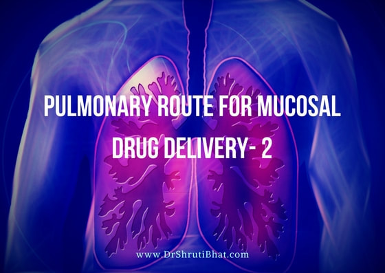 pulmonary route for mucosal drug delivery by dr shruti bhat