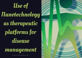 use of nanotechnology as therapeutic platforms for disease management by dr shruti bhat