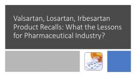 Losartan, Valsartan product recalls: What are the lessons for Pharmaceutical Industry?
