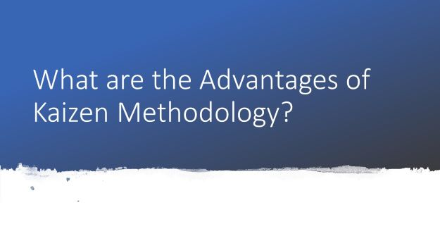 what are advantages of kaizen methodology